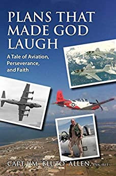 """Plans that Made God Laugh: A Tale of Aviation, Perseverance and Faith by [CAPT Jim """"Bluto"""" Allen USN]"""