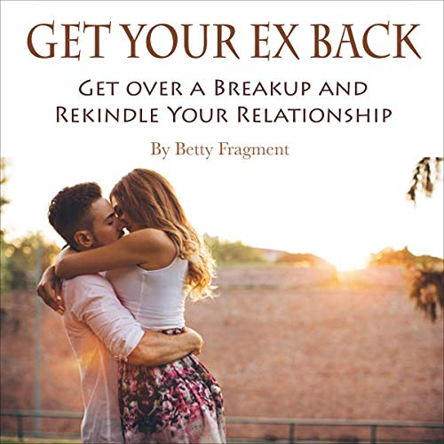 Get Your Ex Back: Get Over a Breakup and Rekindle Your Relationship cover art