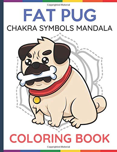 Fat Pug Chakra Symbols Mandala Coloring Book: Heal the Mind Body and Spirit with Fun and Relaxing Do