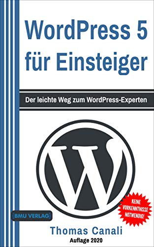 WordPress: 5 für Einsteiger: Der leichte Weg zum WordPress-Experten