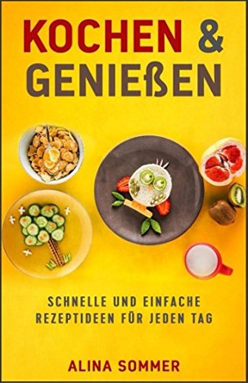 落ち着いた忘れっぽいの前でKochen & Geniessen: Schnelle und Einfache Rezeptideen fuer jeden Tag