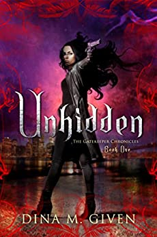 Unhidden (The Gatekeeper Chronicles Book 1) by [Dina Given]