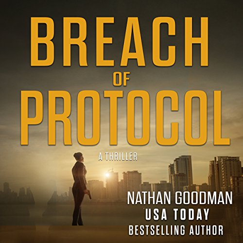 Breach of Protocol     The Special Agent Jana Baker Spy-Thriller Series, Book 3              By:                                                                                                                                 Nathan Goodman                               Narrated by:                                                                                                                                 Steve Marvel                      Length: 6 hrs and 53 mins     4 ratings     Overall 2.5