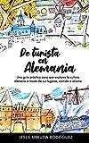 De turista en Alemania: Una guía práctica para que explores la cultura alemana a través de sus lugares, comida e idioma