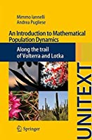 An Introduction to Mathematical Population Dynamics: Along the trail of Volterra and Lotka (UNITEXT) by Mimmo Iannelli Andrea Pugliese(2014-09-16)