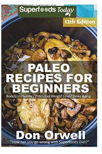 Download Paleo Recipes for Beginners: 260+ Recipes of Quick & Easy Cooking, Paleo Cookbook for Beginners, Gluten Free Cooking, Wheat Free, Paleo Cooking for One, Whole Foods Diet, Antioxidants & Phytochemical 1721542027