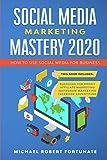 SOCIAL MEDIA MARKETING MASTERY 2020: How to Use Social Media