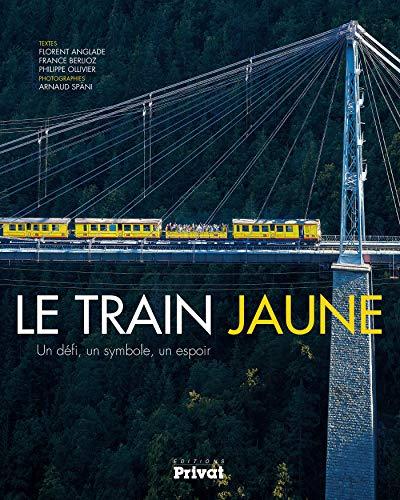 train jaune (le): Un défi, un symbole, un espoir