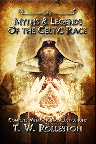 Myths & Legends of the Celtic Race: Complete With Original Illustrations