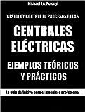 GESTIÓN Y CONTROL DE PROCESOS EN LAS CENTRALES ELÉCTRICAS: EJEMPLOS TEÓRICOS Y PRÁCTICOS