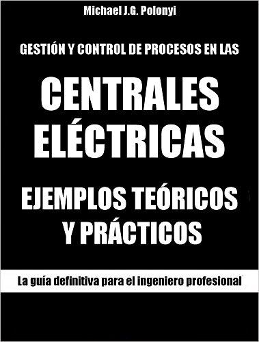 GESTIÓN Y CONTROL DE PROCESOS EN LAS CENTRALES ELÉCTRICAS: EJEMPLOS TEÓRICOS Y...