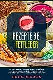 Rezepte bei Fettleber: Kochbuch mit 99 leckeren Rezeptideen für die optimale Ernährung bei Fettleber – mehr Wohlbefinden durch gezielte Leberstärkung! (Gesunde Rezepte, Band 4)