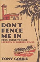 Don't Fence Me In: From Curse to Cure: Leprosy In Modern Times by Tony Gould(2005-01-03)