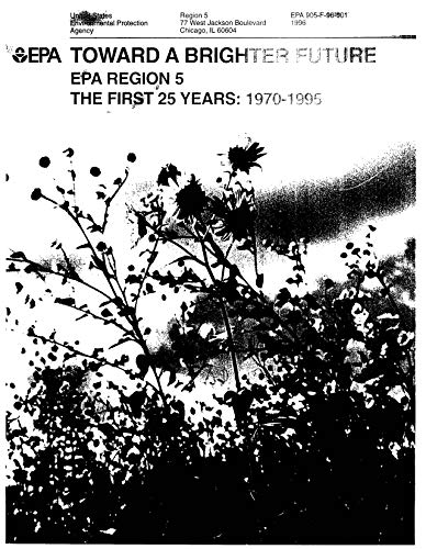 Toward A Brighter Future EPA Region 5 First 25 Years 1970-1995 (English Edition)