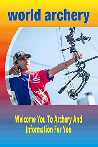 World Archery: Welcome You To Archery And Information For You: Gift Ideas for Holiday (English Edition)
