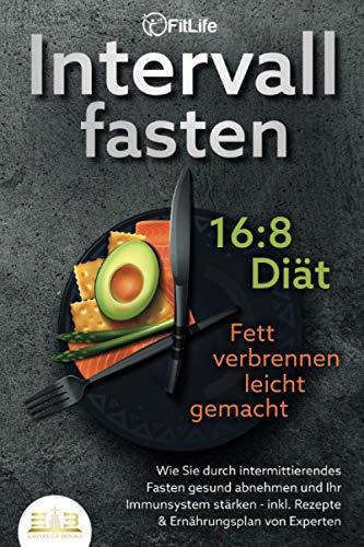 INTERVALLFASTEN 16:8 DIÄT - Fett verbrennen leicht gemacht: Wie Sie durch intermittierendes Fasten gesund abnehmen und Ihr Immunsystem stärken - inkl. Rezepte & Ernährungsplan von Experten