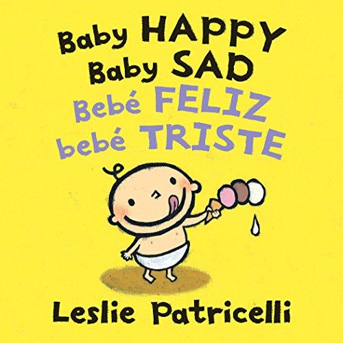 Baby Happy Baby Sad/Bebè Feliz Bebè Triste (Leslie Patricelli Board Books)
