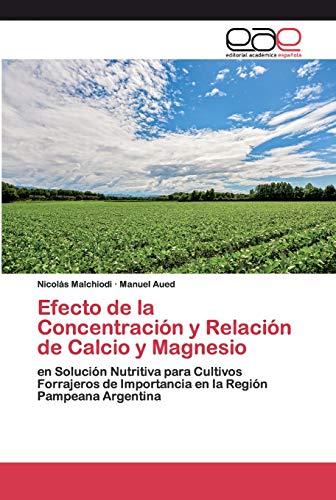 Efecto de la Concentración y Relación de Calcio y Magnesio: en Solución Nutritiva para Cultivos Forrajeros de Importancia en la Región Pampeana Argentina