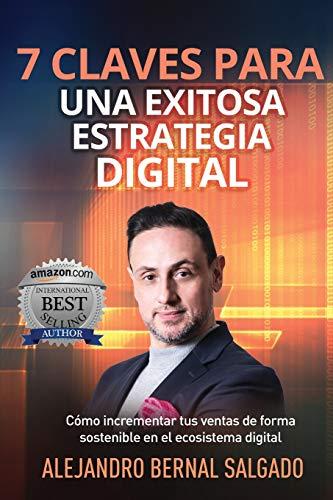 7 CLAVES PARA UNA EXITOSA ESTRATEGIA DIGITAL: Cómo incrementar tus ventas de forma sostenible en el ecosistema digital