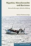 Migration, Menschenrechte und Rassismus: Herausforderungen ethischer Bildung
