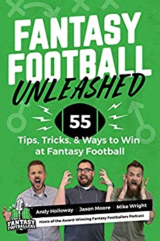 Fantasy Football Unleashed: 55 Tips, Tricks, & Ways to Win at Fantasy Football by [Andy Holloway, Jason Moore, Mike Wright]