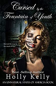 Cursed by the Fountain of Youth (Unnatural States of America Book 1) by [Holly Kelly]