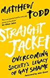 Straight Jacket: Overcoming Society's Legacy of Gay Shame
