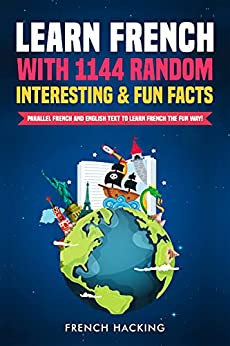 Learn French With 1144 Random Interesting And Fun Facts! - Parallel French And English Text To Learn French The Fun Way (English Edition) par [French Hacking]