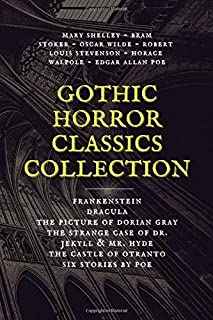 Gothic Horror Classics Collection: Frankenstein, Dracula, The Picture of Dorian Gray, Dr. Jekyll & Mr. Hyde, The Castle of...