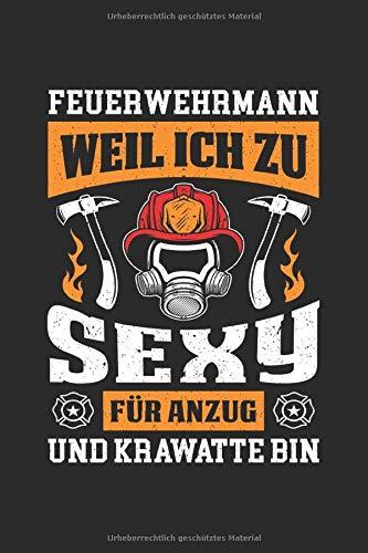 Feuerwehrmann Weil Ich Zu Sexy Für Anzug Und Krawatte Bin: Notizbuch Planer Tagebuch Schreibheft Notizblock - Geschenk für Feuerwehrmänner (15,2x229 cm, A5, 6
