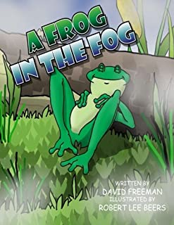 Book 18 - A Frog in the Fog: Meet a Frog in the Fog who hogs a bog from a polliwog