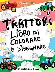 Idea Regalo - TRATTORI Libro da Colorare e Disegnare per Bambini da 3 a 8 Anni: Divertiti a colorare i TRATTORI ed a disegnare le ruote dei trattori con questo ... da colorare per bambini fino agli 8 anni