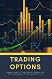 Trading Options: Expert Guides For Using Options Trading And Technical Analysis To Become Millionaire: How To Trade Options In 4 Steps