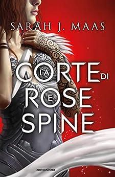 La corte di rose e spine (La serie della corte di rose e spine Vol. 1) di [Sarah J. Maas]