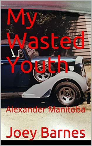 My Wasted Youth: Alexander Manitoba (Naughty Natalie Series Book 1)
