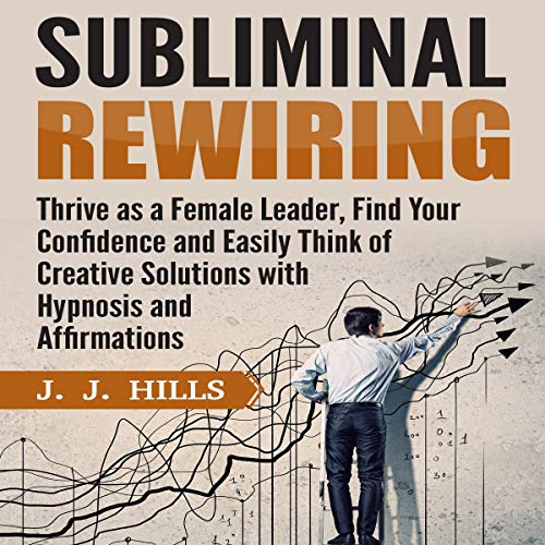 Subliminal Rewiring: Thrive as a Female Leader, Find Your Confidence and Easily Think of Creative Solutions with Hypnosis and Affirmations cover art