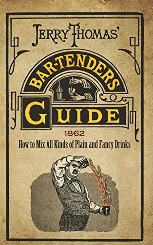 Jerry Thomas' Bartenders Guide: How to Mix All Kinds of Plain and...