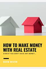 HOW TO MAKE MONEY WITH REAL ESTATE : Even if you don't have any money Kindle Edition
