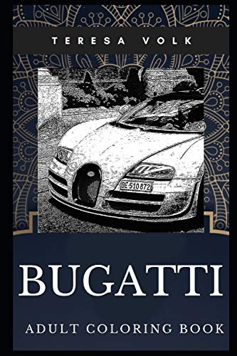 Bugatti Adult Coloring Book: Legendary Sports Car and Luxury Motors Inspired Coloring Book for Adults: 0