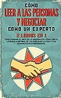 Cómo Leer a las Personas y Negociar Como un Experto: 2 Libros en 1 - Cómo Dominar el Arte de la Negociación, Cómo Leer el Lenguaje Corporal de las Personas. La guía #1 de comunicación interpersonal