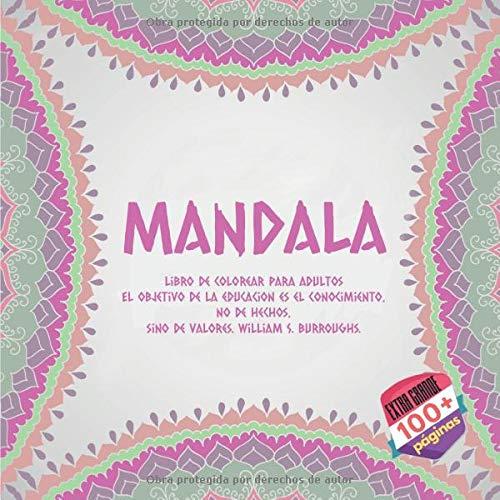 Libro de colorear para adultos Mandala - El objetivo de la educacion es el conocimiento, no de hechos, sino de valores. William S. Burroughs.