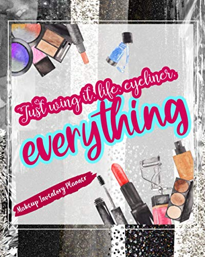 Just Wing It. Life, Eyeliner, Everything: Makeup Inventory Planner Help Your Self Out And Keep Track Of Them All