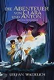 Die Abenteuer von Clara und Anton: Der Drachenkämpfer (Die Abendteuer von Clara und Anton, Band 1)
