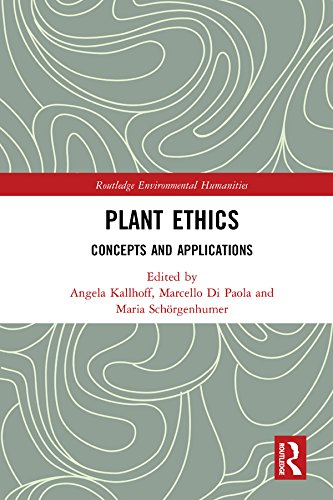 Plant Ethics: Concepts and Applications (Routledge Environmental Humanities) (English Edition)