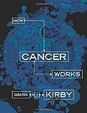 How Cancer Works - Brian J. Kirby
