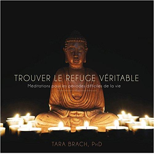 Couverture de Trouver le refuge véritable : Méditations pour les périodes difficiles de la vie