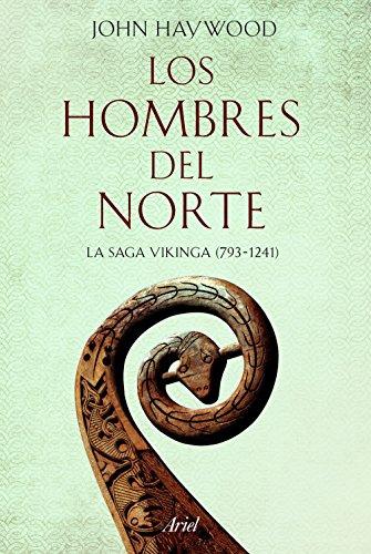 Los hombres del Norte: La saga vikinga (793-1241) (Ariel Historia)