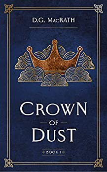 Crown of Dust: Enter a Uniquely Scottish Fantasy Realm (The Gloaming Book 1) by [D.G. MacRath]