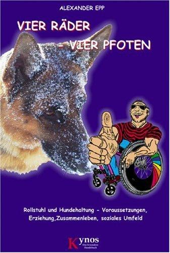 Vier Räder - Vier Pfoten: Rollstuhl und Hundehaltung - Voraussetzungen, Erziehung, Zusammenleben, soziales Umfeld