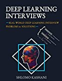 Deep Learning Interviews: Hundreds of fully solved job interview questions from a wide range of key topics in...